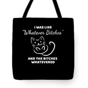 Whatever Bitches Cat Tote Bag