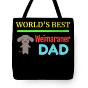 Worlds Best Weimaraner Dad Tote Bag
