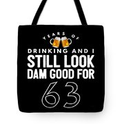 Years Of Drinking And I Still Look Dam Good For 63 Tote Bag
