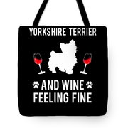 Yorkshire Terrier And Wine Feeling Fine Dog Yorkie Tote Bag