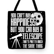 You Cant Buy Happiness Telescope Astronomy Tote Bag
