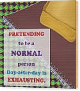 Pretending Normal Comedy Jokes Artistic Quote Images Textures Patterns Background Designs  And Colo Wood Print