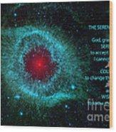 The Serenity Prayer Helix Nebula. Wood Print