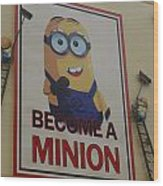 Become A Minion Wood Print