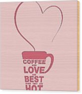 Coffee Love Quote Typographic Print Art Quotes, Poster Wood Print