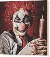 Crazy Medical Clown Holding Oversized Syringe Wood Print