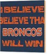 Denver Broncos I Believe Wood Print