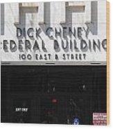 Dick Cheney Federal Bldg. Wood Print by Oscar Williams