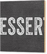 Eat Dessert First Wood Print