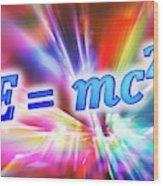 Einstein's Mass-energy Equation Wood Print