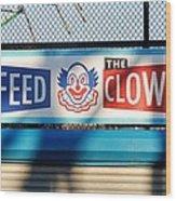 Feed The Clown Wood Print