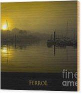 Fishing Port Of Ferrol In Fog Galicia Spain Wood Print