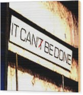 It Can Be Done  Wood Print by Mark Moore