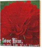 1 John 4 19 Floral Wood Print