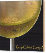Keep Calm And Carry A Glass Of Wine Wood Print