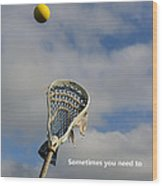 Lacrosse Reach Higher Wood Print