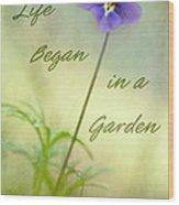 Life Began In A Garden Wood Print