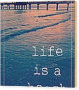 Life Is A Beach Wood Print