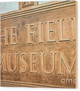The Field Museum Sign In Chicago Illinois Wood Print