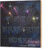 The Sight Of The Stars Makes Me Dream Wood Print