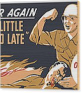 Too Little And Too Late - Ww2 Wood Print