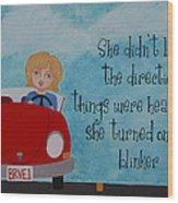 Turned On Her Blinker Wood Print