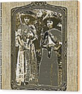 Two  Soldaderas Unknown Mexico Location Or Date-2014 Wood Print