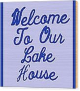 Welcome To Our Lake House Wood Print