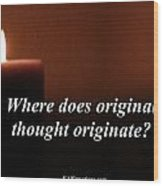 Where Does Original Thought Originate Wood Print