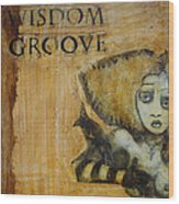 Wisdom Groove Wood Print