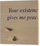 Your Existence Gives Me Peace Wood Print