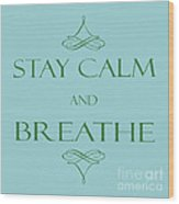 181- Breathe Wood Print