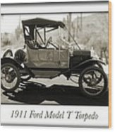 1911 Ford Model T Torpedo Wood Print