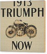 1913 Triumph Now Wood Print