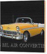 1956 Chevy Bel Air Convertible Wood Print