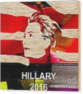 Hillary Clinton 2016 Wood Print