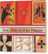 Live Love And Be Happy Wood Print