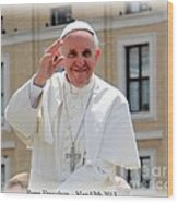 Pope Francisco Wood Print by Diane Greco-Lesser