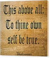 To Thine Own Self Be True Wood Print