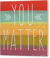 You Matter Wood Print by Linda Woods