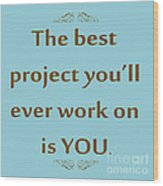 208- The Best Project You'll Ever Work On Is You Wood Print