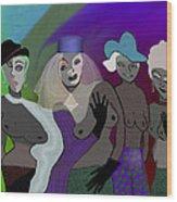 255 - Crazy  Women  .... Wood Print