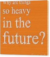Back To The Future - Dr. Emmett Brown Quote Wood Print