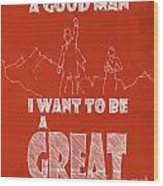 Oz Quote. I Don't Want To Be A Good Man... Wood Print