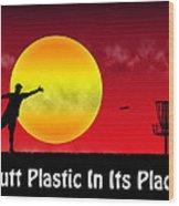 Putt Plastic In Its Place Wood Print