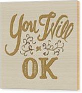 You Will Be Ok  Wood Print