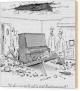 O. K. - So We'll Call It Beef Rachmaninoff Wood Print