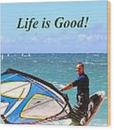Life Is Good Wood Print