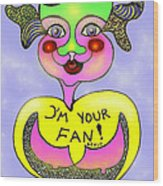 I'm Your Fan Wood Print