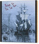 Blame It On The Rum Schooner Wood Print